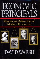 Economic Principles: The Masters and Mavericks of Modern Economics - David Warsh