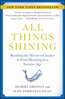All Things Shining: Reading the Western Classics to Find Meaning in a Secular Age - Hubert Dreyfus,Sean Dorrance Kelly