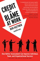 Credit and Blame at Work: How Better Assessment Can Improve Individual, Team and Organizational Success - Ben Dattner