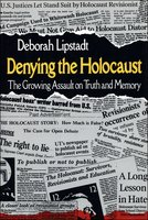 Denying the Holocaust - Deborah E. Lipstadt