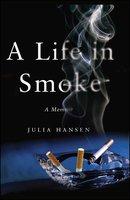 A Life in Smoke: A Memoir - Julia Hansen