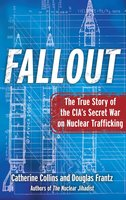 Fallout: The True Story of the CIA's Secret War on Nuclear Trafficking - Catherine Collins, Douglas Frantz