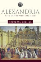 Alexandria: City of the Western Mind - Theodore Vrettos