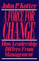 Force For Change: How Leadership Differs from Management - John P. Kotter
