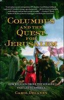 Columbus and the Quest for Jerusalem - Carol Delaney