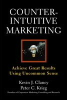 Counterintuitive Marketing: Achieving Great Results Using Common Sense - Peter C. Krieg, Kevin J. Clancy