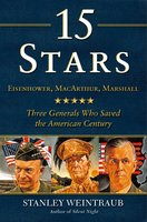 15 Stars: Eisenhower, MacArthur, Marshall: Three Generals Who Saved the American Century - Stanley Weintraub
