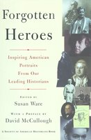 Forgotten Heroes: Inspiring American Portraits From Our Leading Hist - Susan Ware