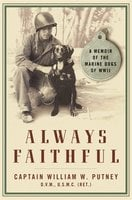 Always Faithful: A Memoir of the Marine Dogs of WWII - William W. Putney