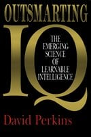 Outsmarting IQ: The Emerging Science of Learnable Intelligence - David Perkins