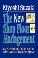 New Shop Floor Management: Empowering People for Continuous Improvement - Kiyoshi Suzaki