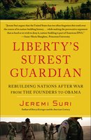 Liberty's Surest Guardian: American Nation-Building from the Founders to Obama - Jeremi Suri