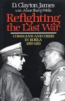 Refighting the Last War - D. Clayton James