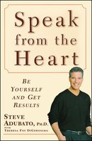 Speak from the Heart: Be Yourself and Get Results - Steve Adubato,Theresa Foy DiGeronimo