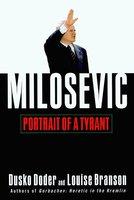 Milosevic: Portrait of a Tyrant - Dusko Doder,Louise Branson
