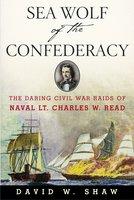 Sea Wolf of the Confederacy: The Daring Civil War Raids of Naval Lt. Charles W. Read - David W. Shaw
