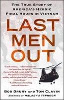 Last Men Out: The True Story of America's Heroic Final Hours in Vietnam - Tom Clavin, Bob Drury