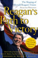 Reagan's Path to Victory: The Shaping of Ronald Reagan's Vision: Selected Writings - Annelise Anderson, Martin Anderson, Kiron K. Skinner