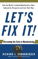 Let's Fix It!: Overcoming the Crisis in Manufacturing - Richard J. Schonberger