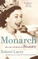 Monarch: The Life and Reign of Elizabeth II - Robert Lacey