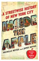 Inside the Apple: A Streetwise History of New York City - Michelle Nevius, James Nevius