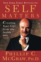 Self Matters: Creating Your Life from the Inside Out - Dr. Phil McGraw
