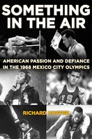 Something in the Air: American Passion and Defiance in the 1968 Mexico City Olympics - Richard Hoffer