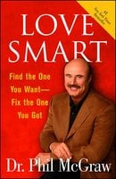 Love Smart: Find the One You Want – Fix the One You Got - Dr. Phil McGraw