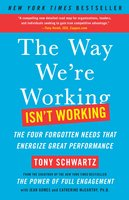 The Way We're Working Isn't Working: The Four Forgotten Needs That Energize Great Performance - Tony Schwartz,Catherine McCarthy,Jean Gomes