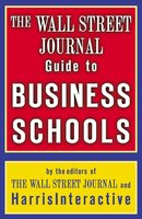 The Wall Street Journal Guide to Business Schools - The Staff of the Wall Street Journal,Harris Interactive