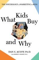 What Kids Buy: The Psychology of Marketing to Kids - Robert H Reiher, Daniel Acuff