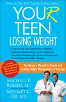 YOU(r) Teen: Losing Weight: The Owner's Manual to Simple and Healthy Weight Management at Any Age - Michael F. Roizen, Mehmet Oz