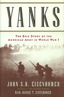 Yanks: The Epic Story of the American Army in World War I - John Eisenhower