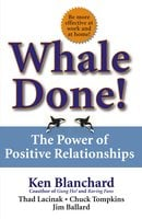 Whale Done!: The Power of Positive Relationships - Thad Lacinak,Jim Ballard,Chuck Tompkins,Kenneth Blanchard