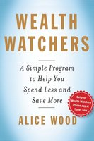 Wealth Watchers: A Simple Program to Help You Spend Less and Save More - Alice Wood