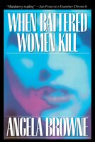 When Battered Women Kill - Angela Browne