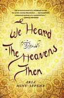 We Heard the Heavens Then: A Memoir of Iran - Aria Minu-Sepehr