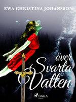 Över svarta vatten - Ewa Christina Johansson