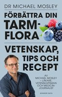 Förbättra din tarmflora : Vetenskap, tips och recept - Dr. Michael Mosley