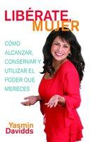 ¡Libérate mujer! (Take Back Your Power) - Yasmin Davidds