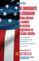 De inmigrante a ciudadano (A Simple Guide to US Immigration) - Luis Cortes