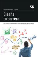 Diseña tu carrera - Fernando Loyola Angeles