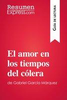 El amor en los tiempos del cólera de Gabriel García Márquez (Guía de lectura) - ResumenExpress.com,Natalia Torres Behar
