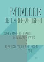 Pædagogik og lærerfaglighed - Karen Marie Hedegaard, (red.) af, Anja Madsen Kvols, Benedikte Vilslev Petersen