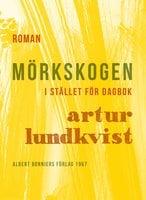 Mörkskogen : I stället för dagbok - Artur Lundkvist