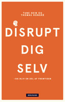 Disrupt dig selv - Tune Hein,Thomas Honoré