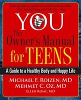 YOU: The Owner's Manual for Teens: A Guide to a Healthy Body and Happy Life - Michael F. Roizen,Mehmet Oz