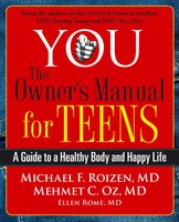 YOU: The Owner's Manual for Teens: A Guide to a Healthy Body and Happy Life - Michael F. Roizen, Mehmet Oz