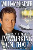 I'm Working on That: A Trek From Science Fiction to Science Fact - William Shatner,Chip Walter