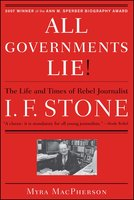 """""""All Governments Lie"""": The Life and Times of Rebel Journalist I. F. Stone - Myra MacPherson"""